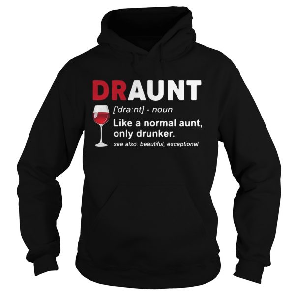 Wine lover draunt like a normal aunt only drunker see also beautiful except hoodie