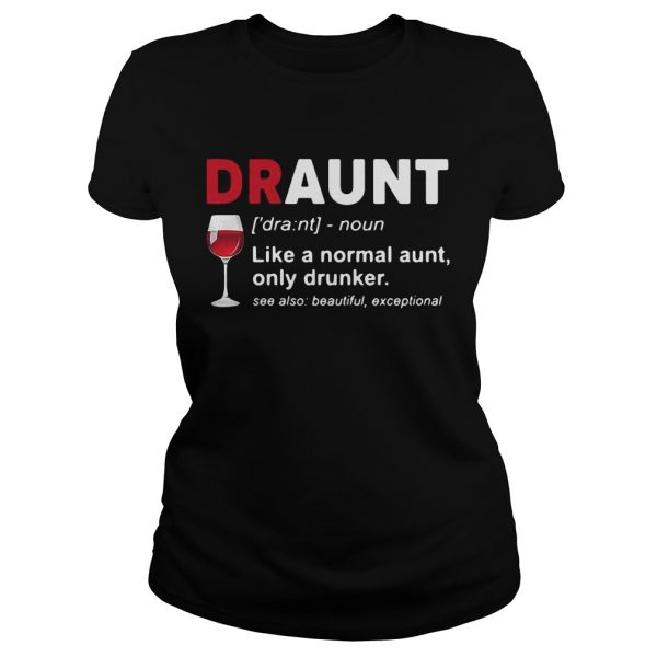 Wine lover draunt like a normal aunt only drunker see also beautiful except ladies tee