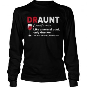 Wine lover draunt like a normal aunt only drunker see also beautiful except longsleeve tee
