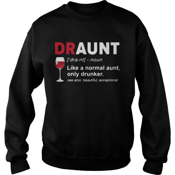 Wine lover draunt like a normal aunt only drunker see also beautiful except sweatshirt