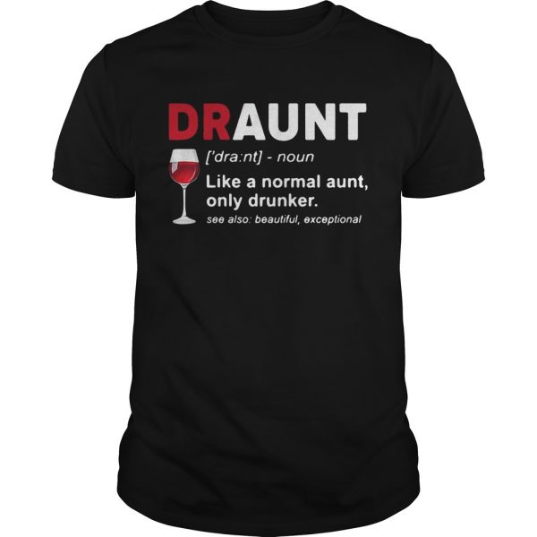 Wine lover draunt like a normal aunt only drunker see also beautiful except unisex