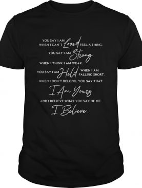 You Say lyrics You say I am loved when I can't feel a thing shirts