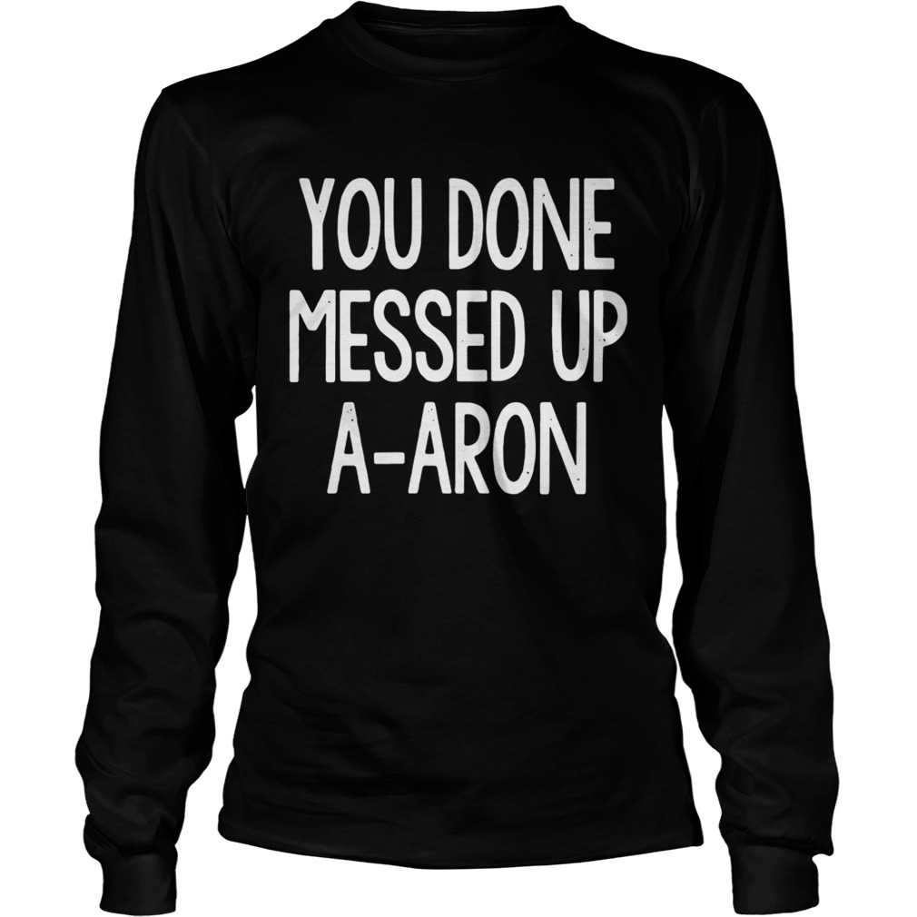 13c34eab You done messed up a-aron shirts - Fashion Trending T-shirt Store