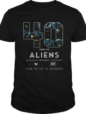 40 Years of Aliens 19979 2019 thank you for the memories shirts