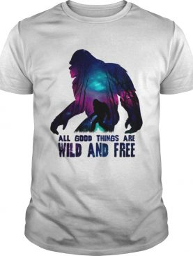 All good things wild and free shirts