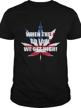 America Flag weed when they go low we get high shirts