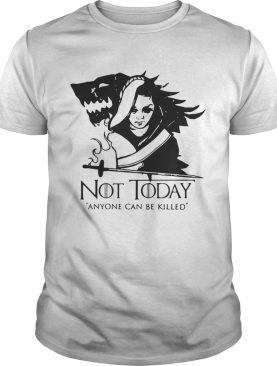 Arya Stark Not today anyone can be killed Game of Thrones shirts
