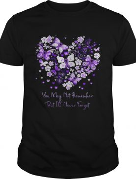 Butterfly cancer ribbon You may not remember but I'll never forget shirts