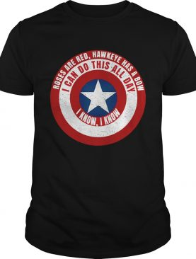 Captain America roses are red Hawkeye has a bow I can do this all day I know I know shirts