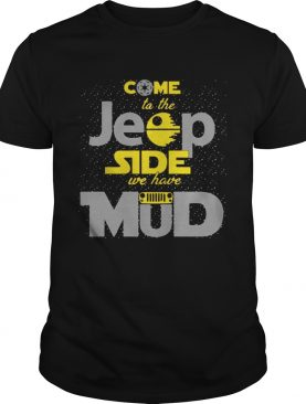 Come To The Jeep Side We Have Mud shirts