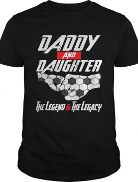 Daddy and daughter the legend and the legacy shirts