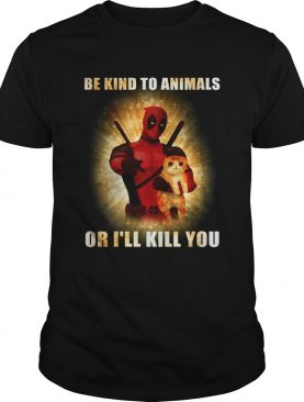 Deadpool and cat be kind to animals or I'll kill you shirts