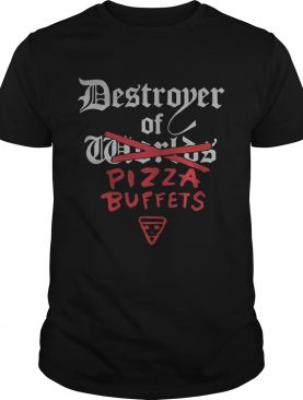 Destroyer of pizza buffets shirts