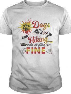 Dogs And Hiking Make Everything Fine T-Shirts