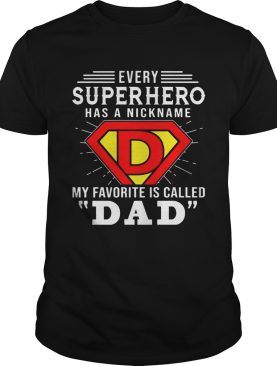 Every Superhero Has A Nickname My Favorite Is Called Dad T-shirts