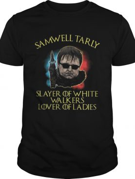 GOT Samwell Tarly slayer of white walkers lover of ladies shirts