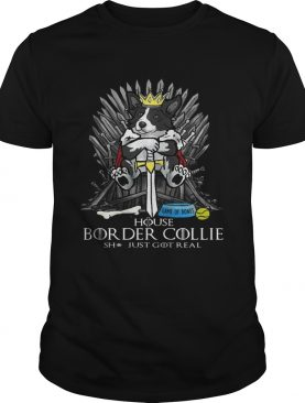 Game of Bones House Border Collie shit just got real Game of Thrones shirts