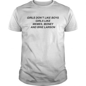 Girls dont like boys girls like memes Money and Brie Larson unisex