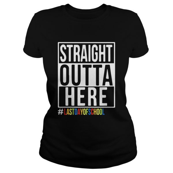 Happy Last Day Of School Straight Outta Here ladies tee