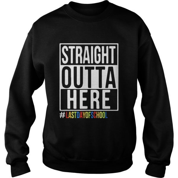 Happy Last Day Of School Straight Outta Here sweatshirt