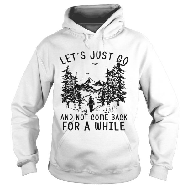 Hiking girl lets is just go and not come back for a while hoodie