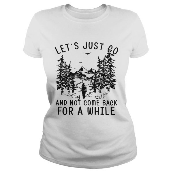 Hiking girl lets is just go and not come back for a while ladies tee