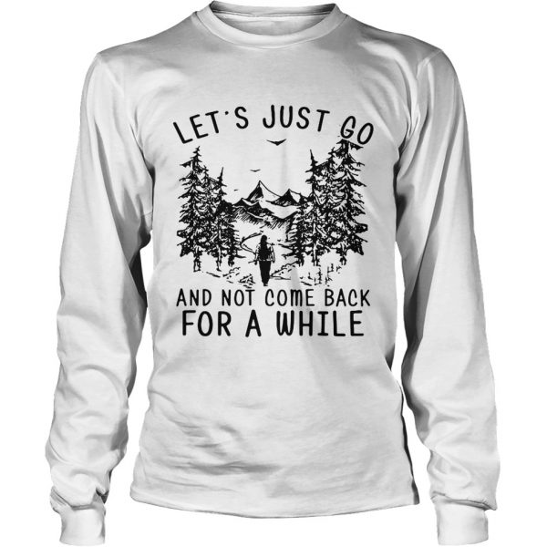 Hiking girl lets is just go and not come back for a while longsleeve tee