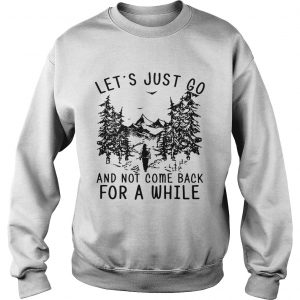 Hiking girl lets is just go and not come back for a while sweatshirt