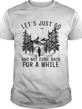 Hiking girl let's is just go and not come back for a while shirts