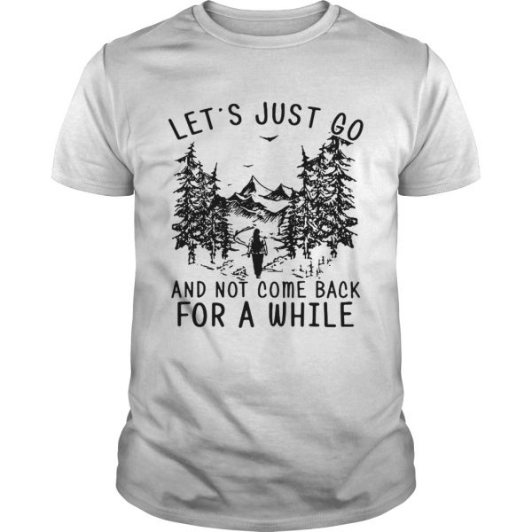 Hiking girl lets is just go and not come back for a while unisex
