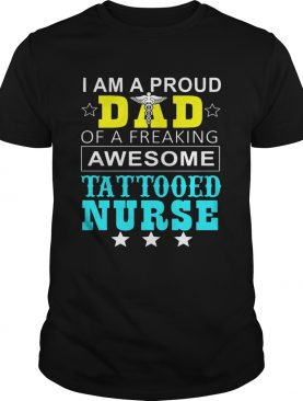 I Am A Pround Dad Of A Freaking Awesome Tattooed Nurse T-Shirts