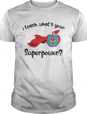 I teach what's your superpower superhero teacher apple shirts