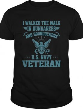 I walked the walk in dungarees and boondockers US navy Veteran shirts