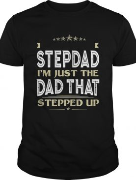 I'm Not The Stepdad I'm Just The Dad That Stepped Up T-shirts