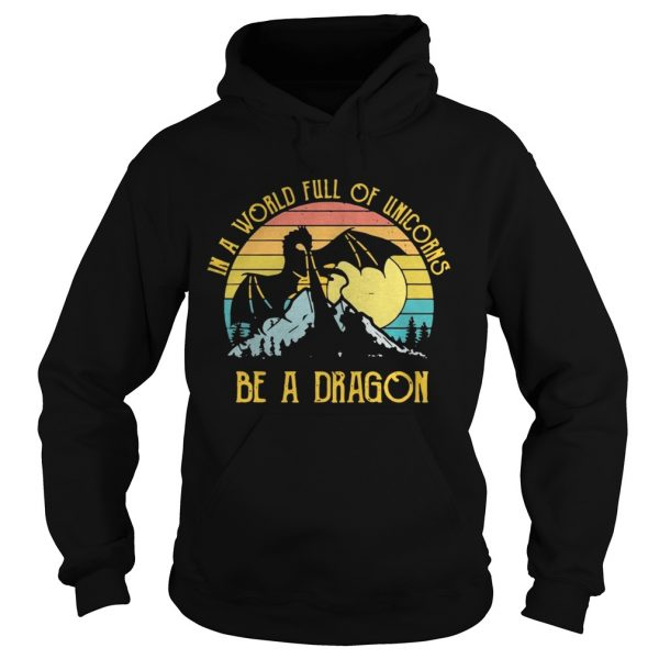 In a world full of unicorns be a dragon sunset hoodie