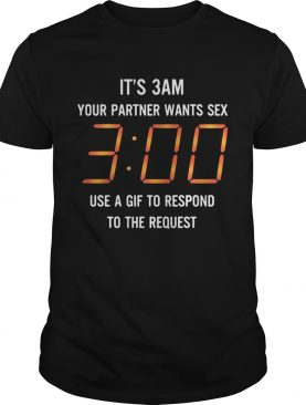 It's 3 am your partner wants sex 3 00 use a gif to respond to the request shirts