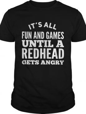 It's all fun and games until a redhead gets angry shirts