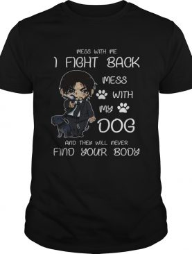 John Wick mess with me I fight back mess with my dog shirts