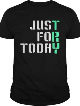 Just For Today shirts