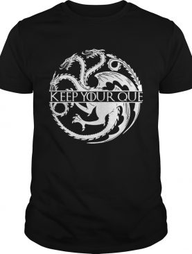 Keep you que Game of Thrones shirts