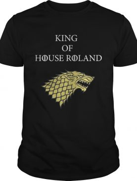 King of House roland Game of Throne shirts