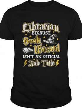 Librarian because book Wizard isn't an official job title shirts