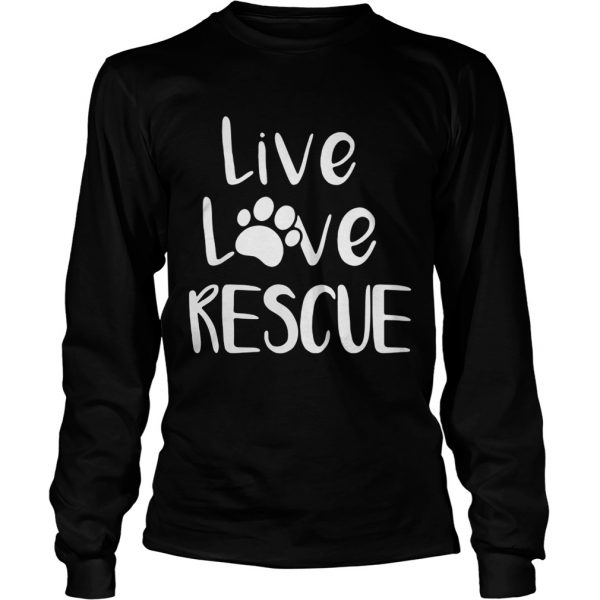 Live love rescue dog longsleeve tee
