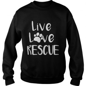 Live love rescue dog sweatshirt