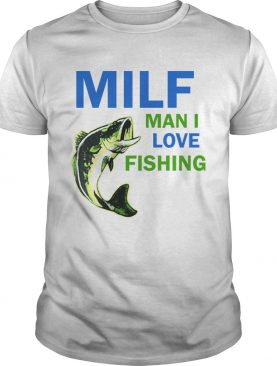 MILF man I love fishing shirts