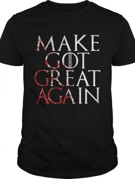 Make Got Great Again Game of Thrones shirts
