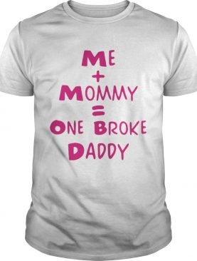 Me mommy one broke daddy shirts