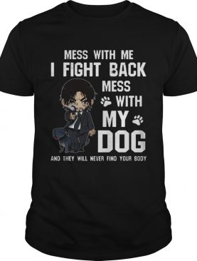Mess with me I fight back mess with my dog shirts