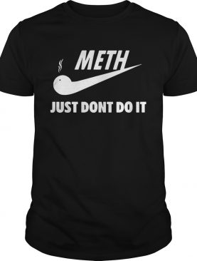 Meth just don't do it Nike shirts