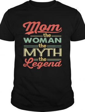 Mom The Women The Myth The Legend T-shirts